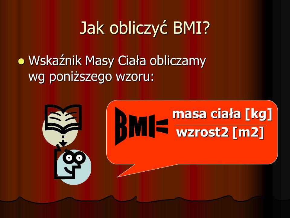 Jak obliczyć BMI Wskaźnik Masy Ciała obliczamy wg poniższego wzoru: masa ciała [kg] wzrost2 [m2]